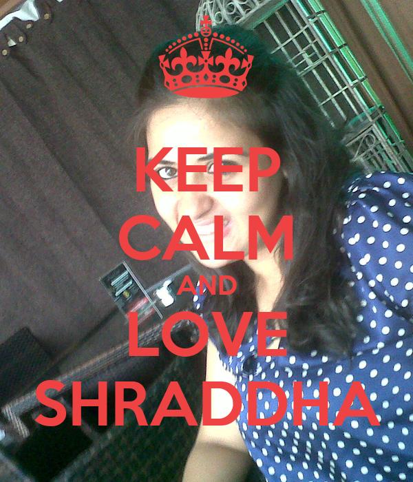 KEEP CALM AND LOVE SHRADDHA
