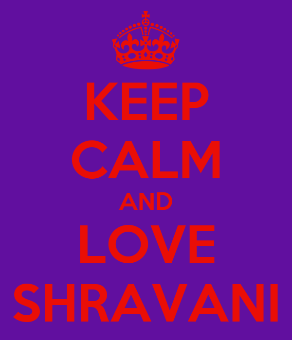 KEEP CALM AND LOVE SHRAVANI