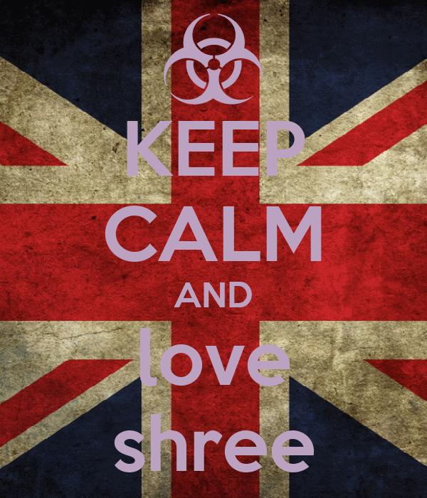 KEEP CALM AND love shree