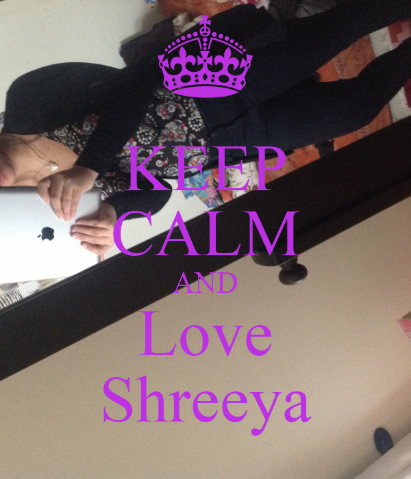 KEEP CALM AND Love Shreeya