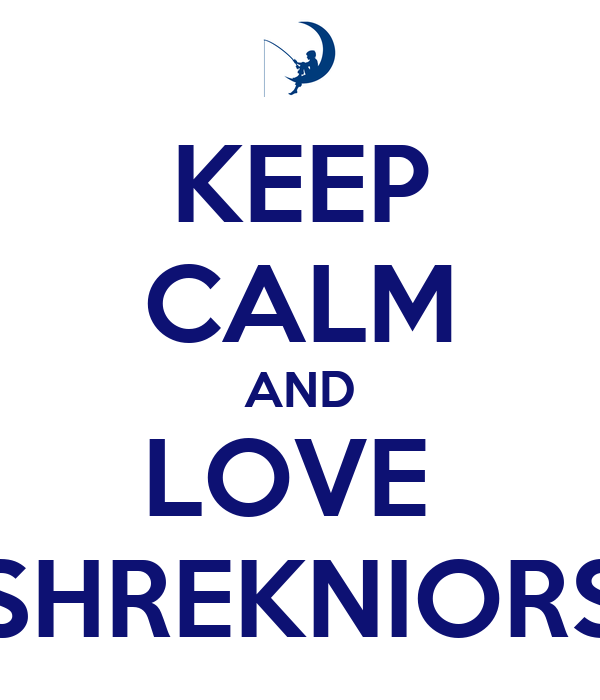 KEEP CALM AND LOVE  SHREKNIORS