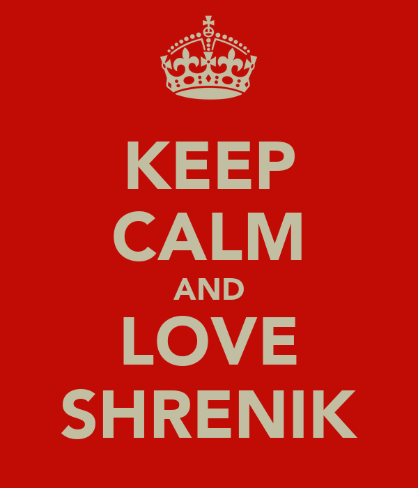 KEEP CALM AND LOVE SHRENIK