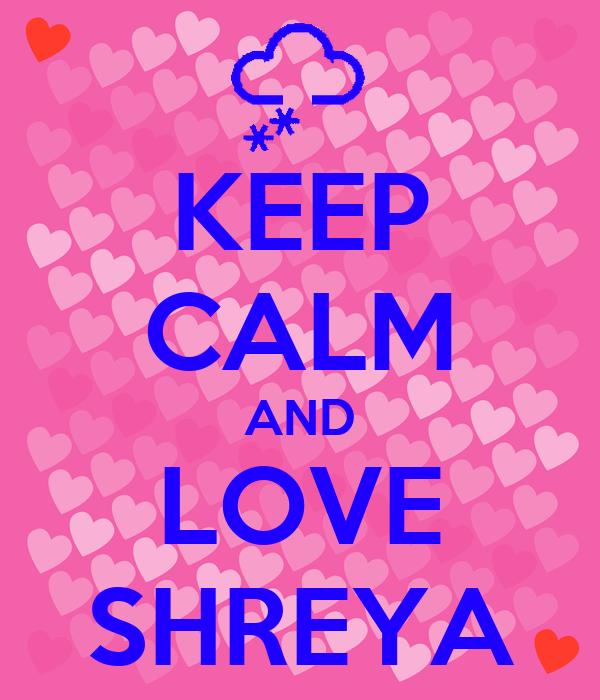 KEEP CALM AND LOVE SHREYA