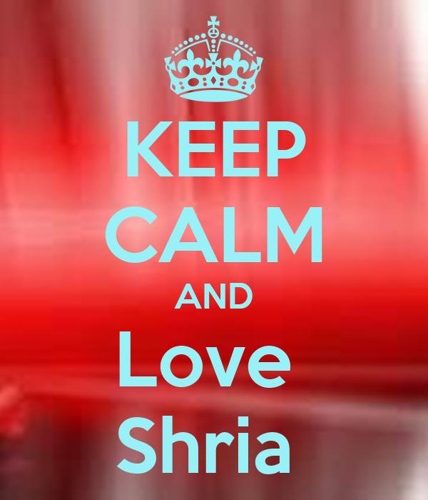 KEEP CALM AND Love  Shria