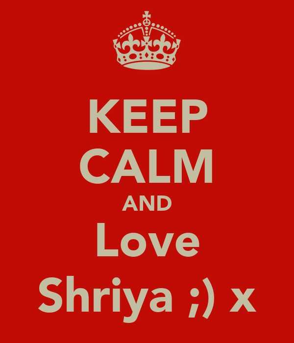 KEEP CALM AND Love Shriya ;) x