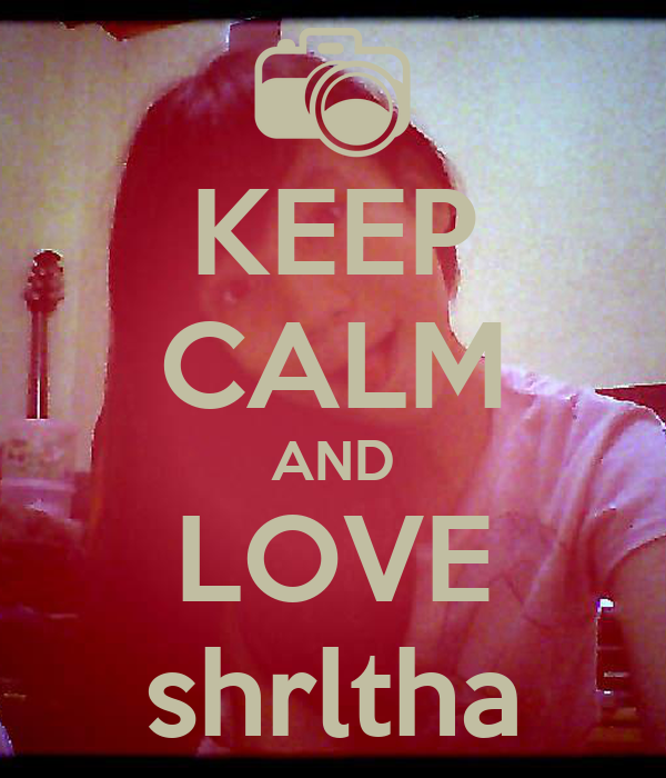 KEEP CALM AND LOVE shrltha
