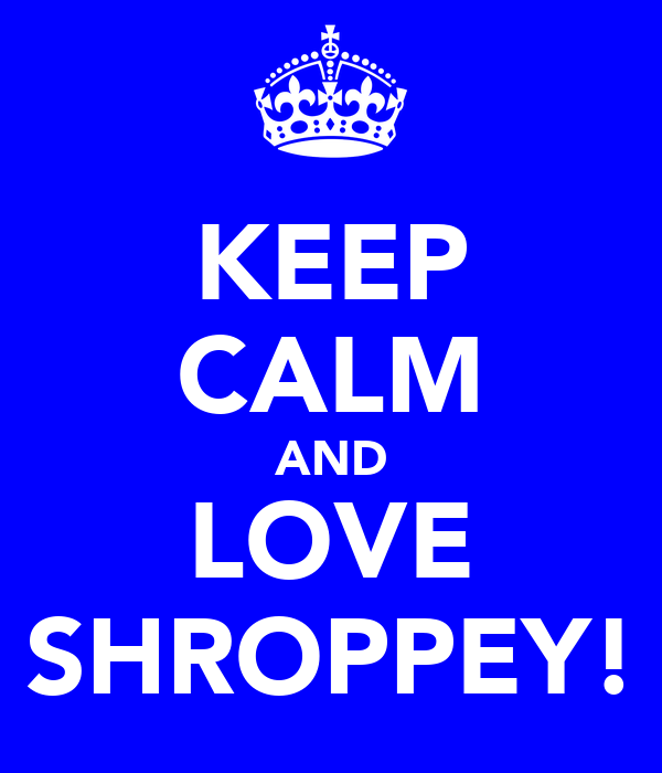 KEEP CALM AND LOVE SHROPPEY!