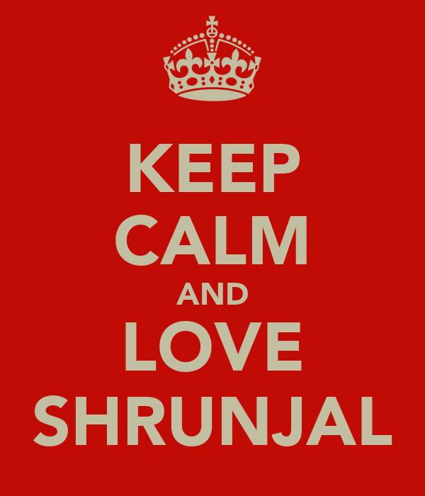 KEEP CALM AND LOVE SHRUNJAL