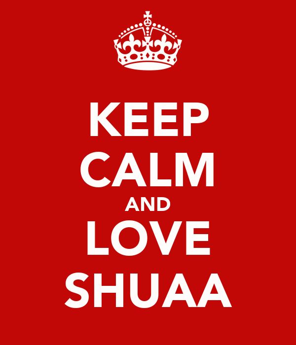 KEEP CALM AND LOVE SHUAA