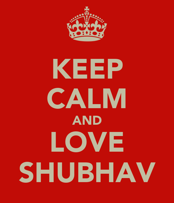 KEEP CALM AND LOVE SHUBHAV
