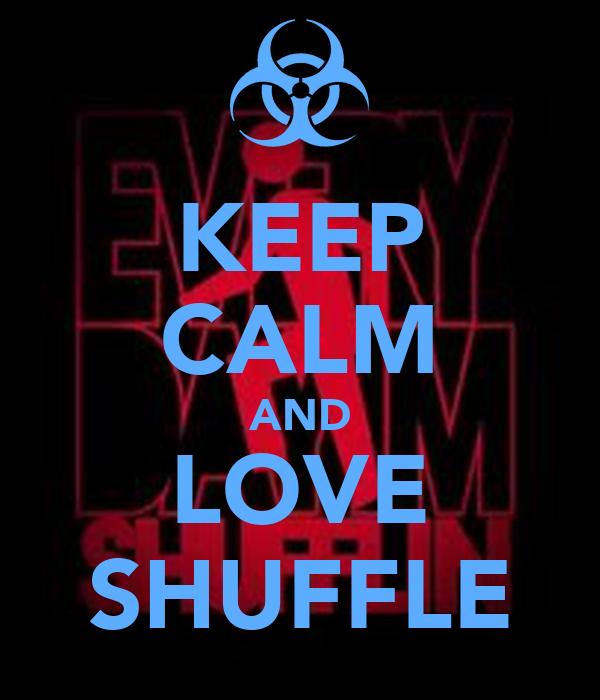KEEP CALM AND LOVE SHUFFLE