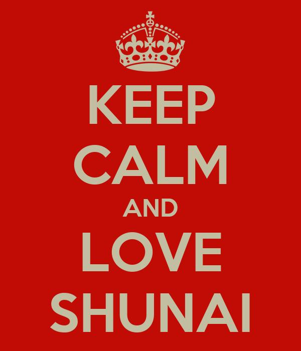 KEEP CALM AND LOVE SHUNAI