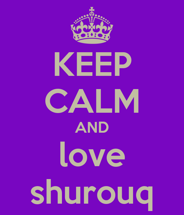 KEEP CALM AND love shurouq