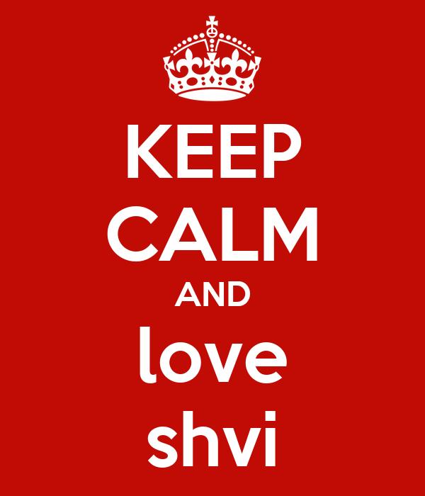 KEEP CALM AND love shvi