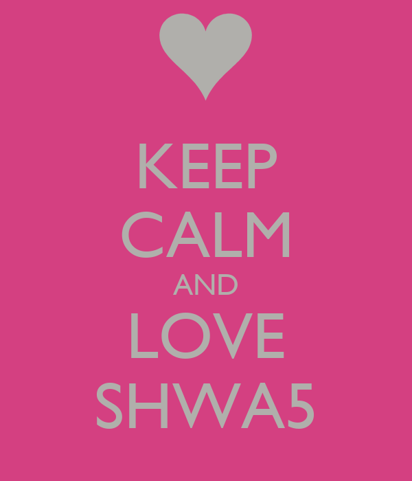 KEEP CALM AND LOVE SHWA5