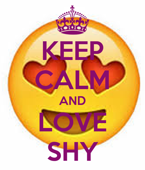 KEEP CALM AND LOVE SHY