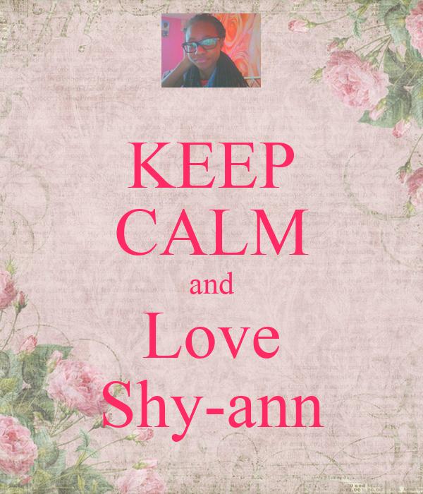 KEEP CALM and Love Shy-ann