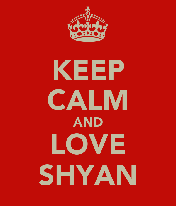 KEEP CALM AND LOVE SHYAN