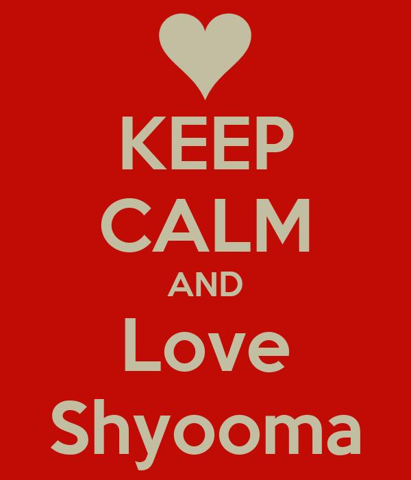 KEEP CALM AND Love Shyooma
