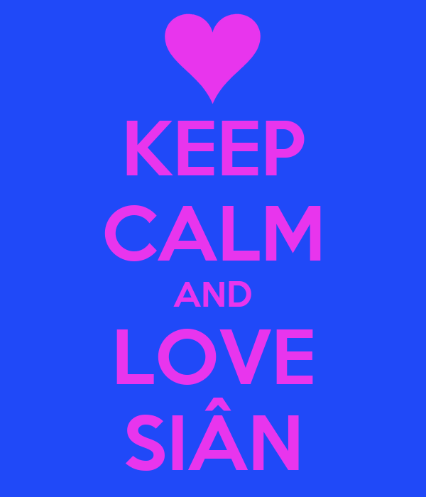 KEEP CALM AND LOVE SIÂN