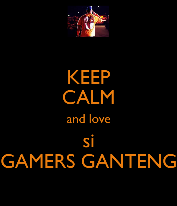 KEEP CALM and love si GAMERS GANTENG