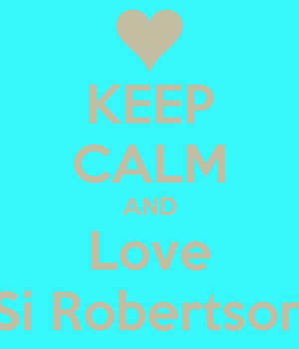 KEEP CALM AND Love Si Robertson