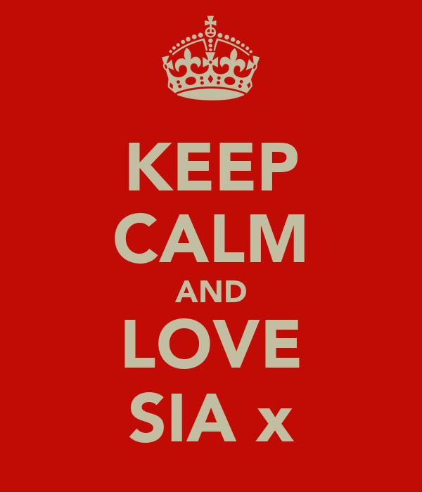 KEEP CALM AND LOVE SIA x
