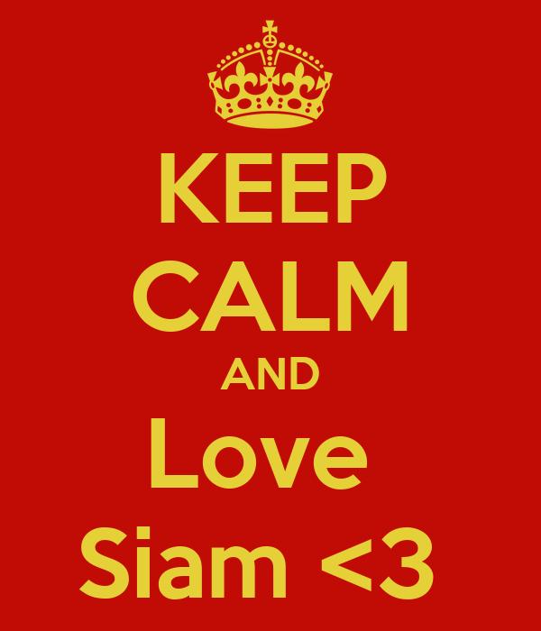 KEEP CALM AND Love  Siam <3