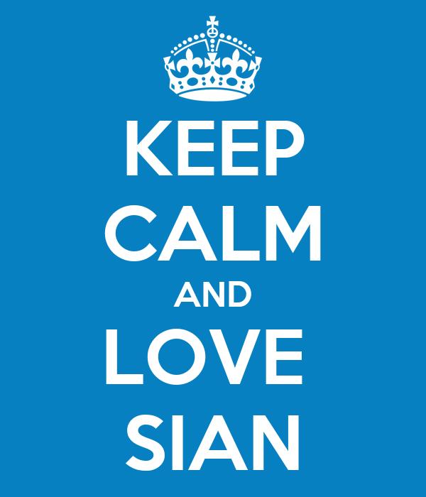 KEEP CALM AND LOVE  SIAN