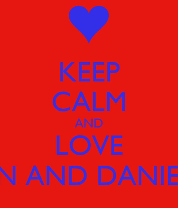 KEEP CALM AND LOVE SIAN AND DANIELLE