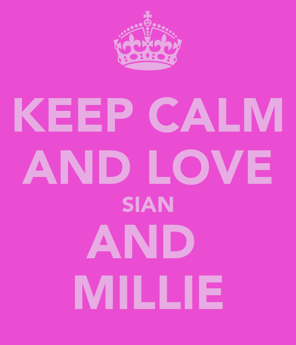 KEEP CALM AND LOVE SIAN AND  MILLIE