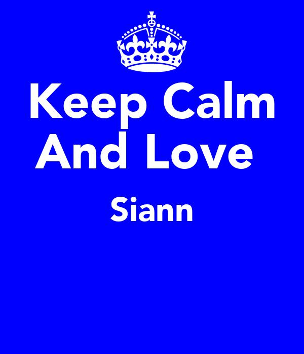 Keep Calm And Love  Siann