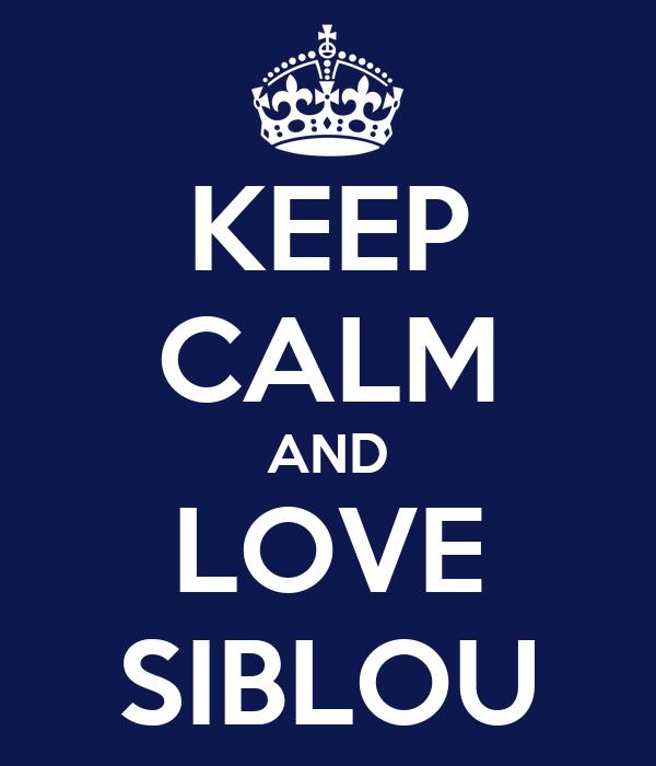 KEEP CALM AND LOVE SIBLOU
