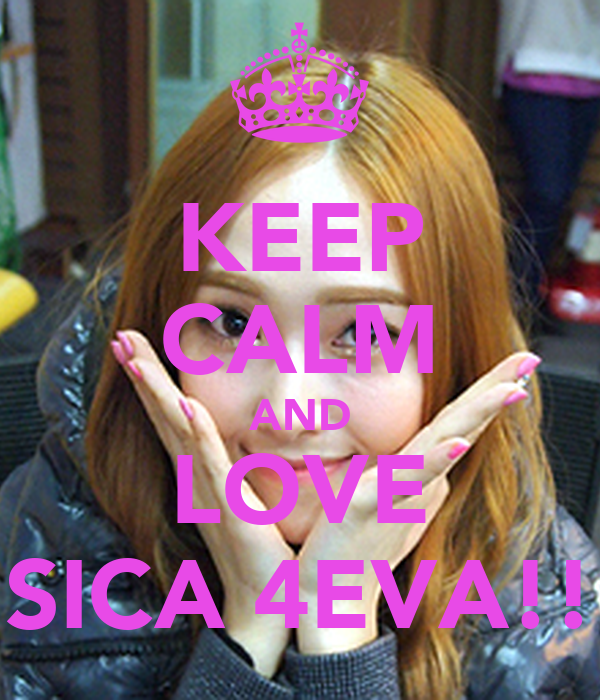 KEEP CALM AND LOVE SICA 4EVA!!