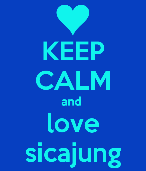 KEEP CALM and  love sicajung