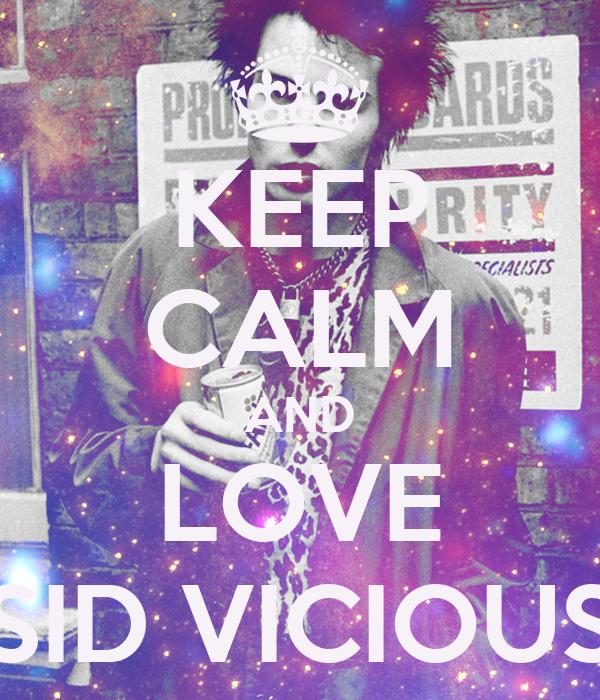 KEEP CALM AND LOVE SID VICIOUS