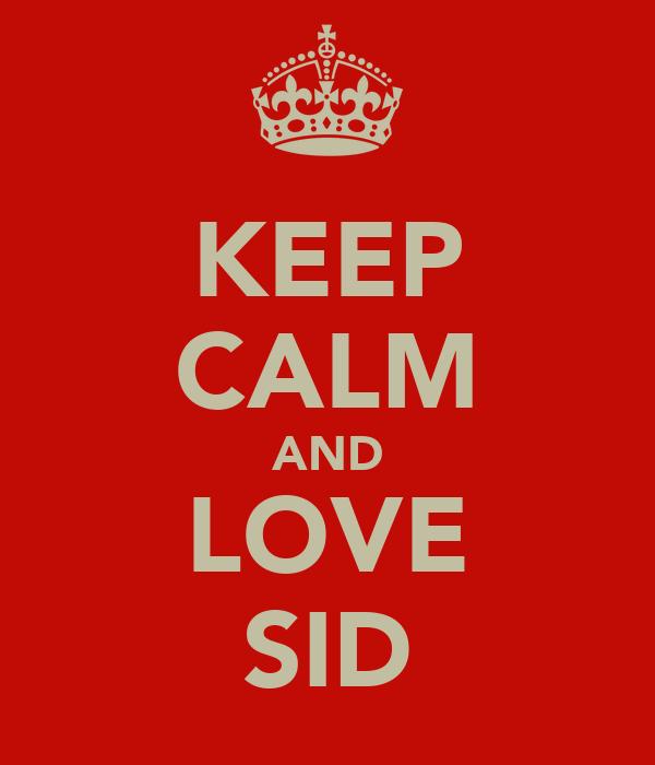 KEEP CALM AND LOVE SID