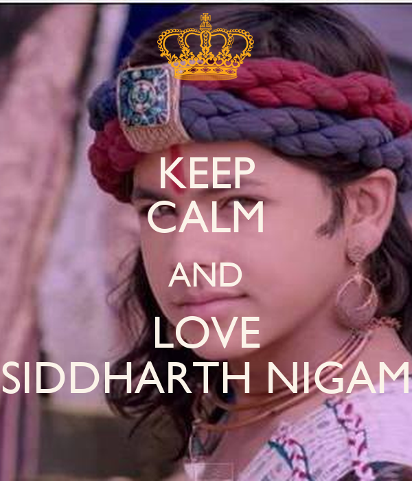 KEEP CALM AND LOVE SIDDHARTH NIGAM
