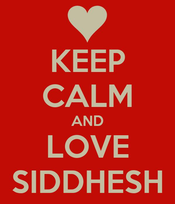 KEEP CALM AND LOVE SIDDHESH