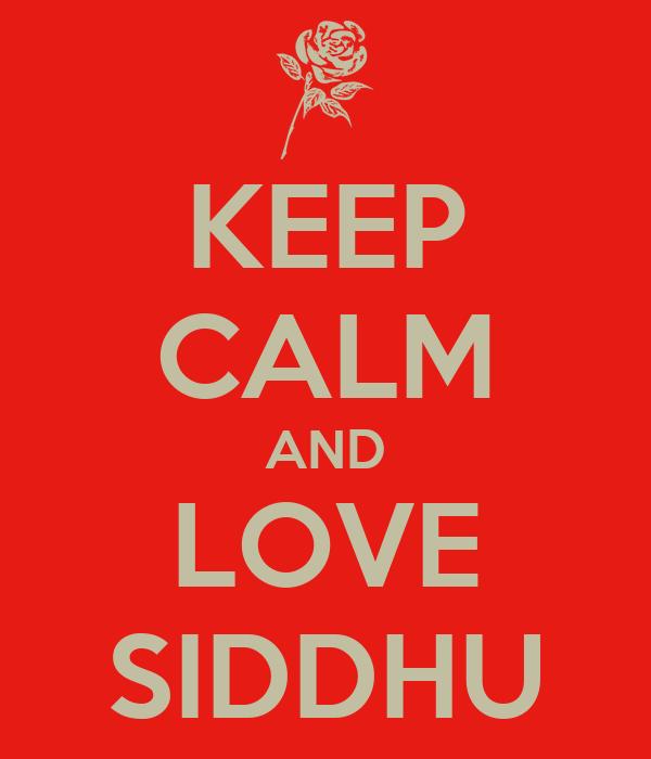 KEEP CALM AND LOVE SIDDHU