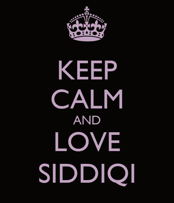 KEEP CALM AND LOVE SIDDIQI