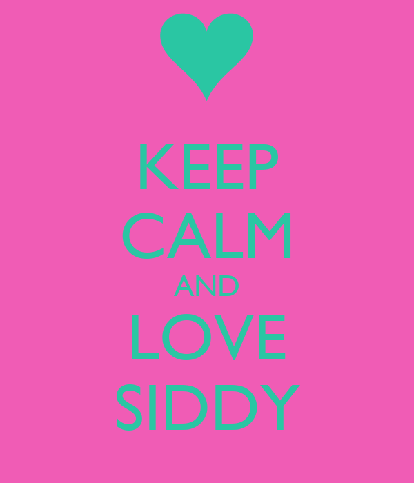 KEEP CALM AND LOVE SIDDY