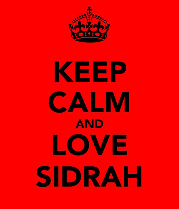 KEEP CALM AND LOVE SIDRAH