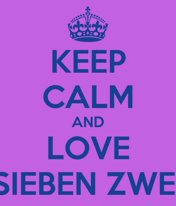 KEEP CALM AND LOVE SIEBEN ZWEI