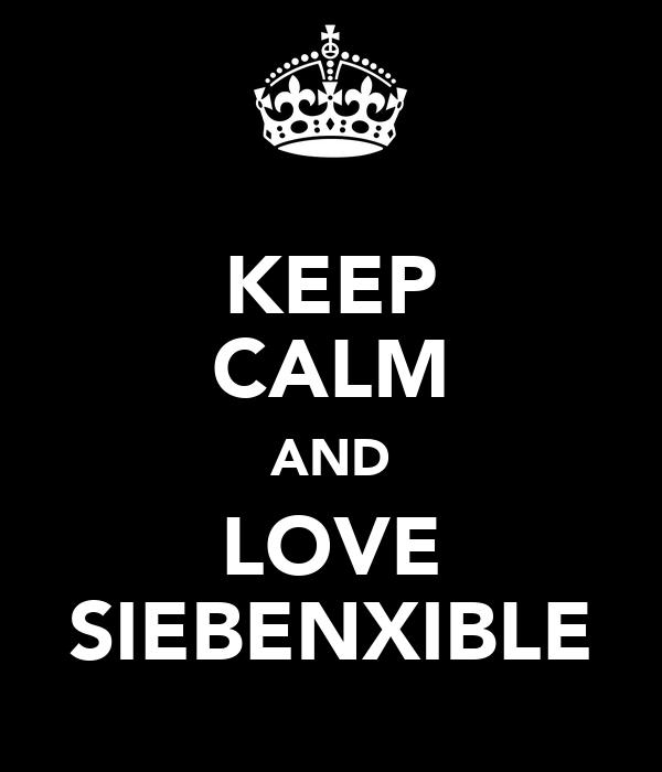 KEEP CALM AND LOVE SIEBENXIBLE