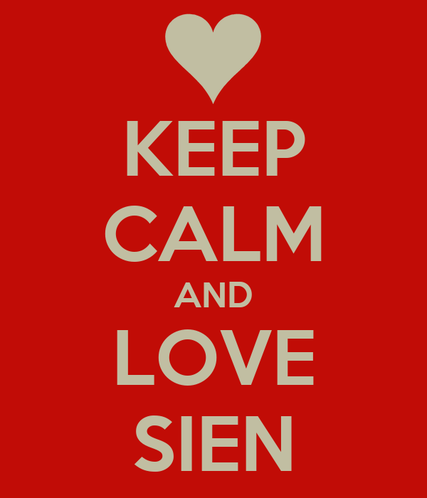 KEEP CALM AND LOVE SIEN