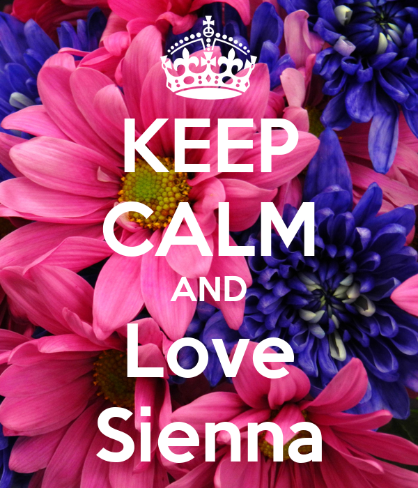 KEEP CALM AND Love Sienna