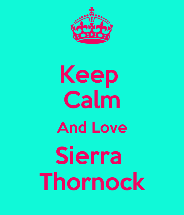 Keep  Calm And Love Sierra  Thornock