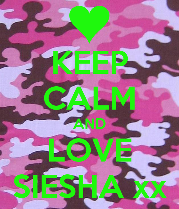 KEEP CALM AND LOVE SIESHA xx