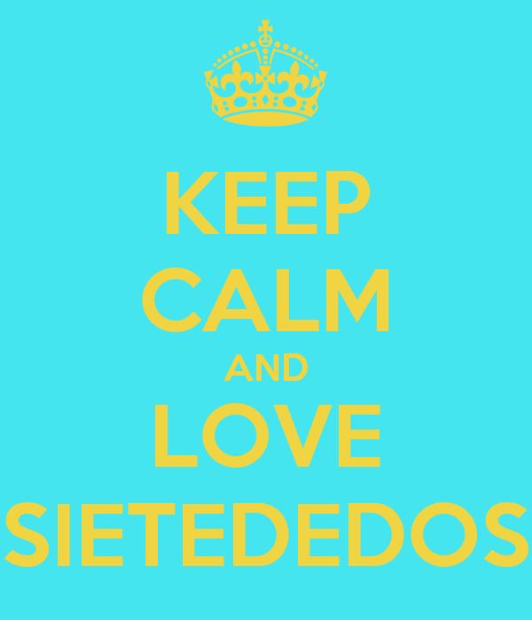 KEEP CALM AND LOVE SIETEDEDOS